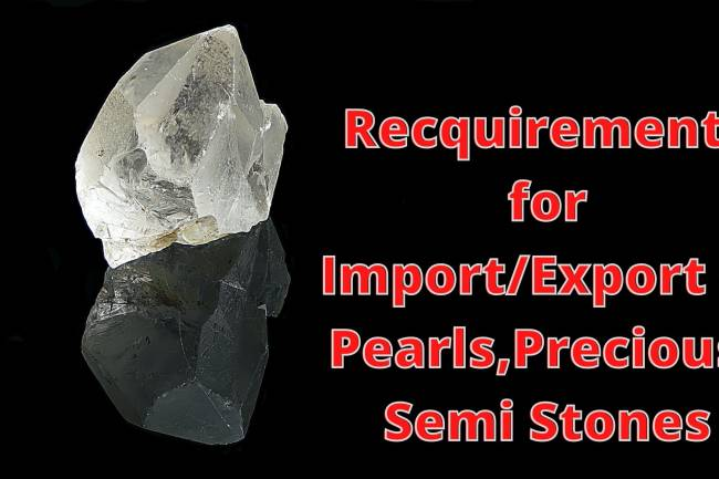 Legal Requirements for starting the Import/Export of Pearls, Precious and Semi-Precious Stones
