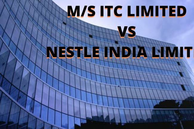 Case:    M/S ITC LIMITED VS NESTLE INDIA LIMITED