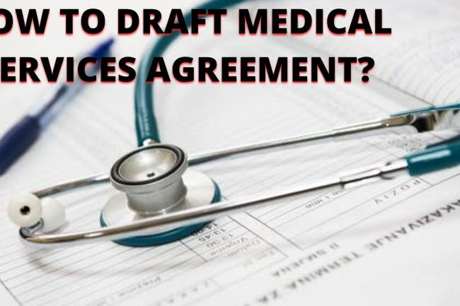 HOW TO DRAFT A MEDICAL SERVICES AGREEMENT?