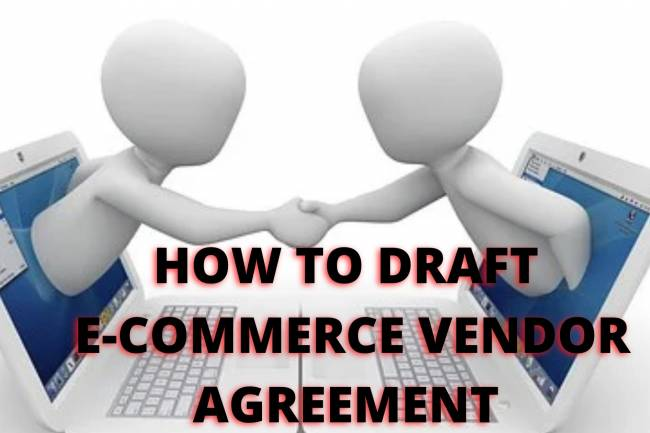 HOW TO DRAFT AN E-COMMERCE VENDOR AGREEMENT?