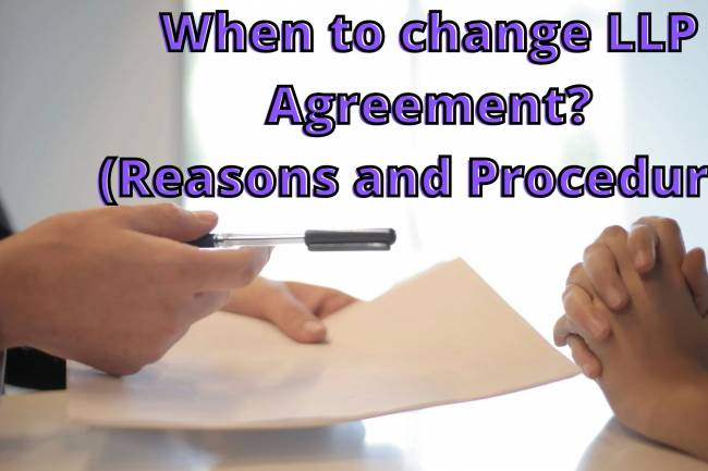 When to change the LLP Agreement? Know Reasons and Procedure