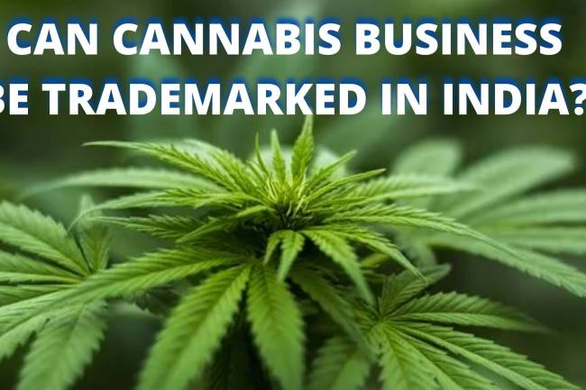 CAN CANNABIS BUSINESS BE TRADEMARKED IN INDIA?