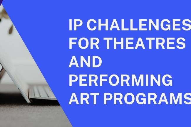 IP CHALLENGES FOR THEATRES AND PERFORMING ART PROGRAMS