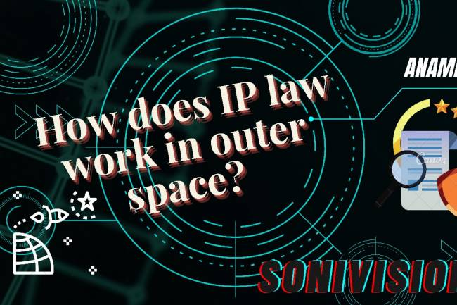 HOW DOES IP LAW WORK IN OUTER SPACE