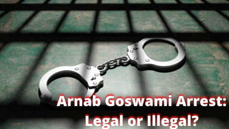 Arnab Goswami Arrest: Legal or Illegal?