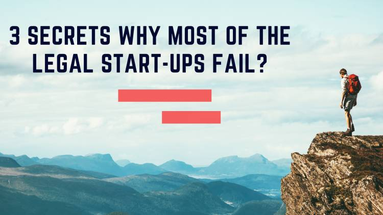 3 SECRETS WHY MOST OF THE LEGAL START-UPS FAIL?