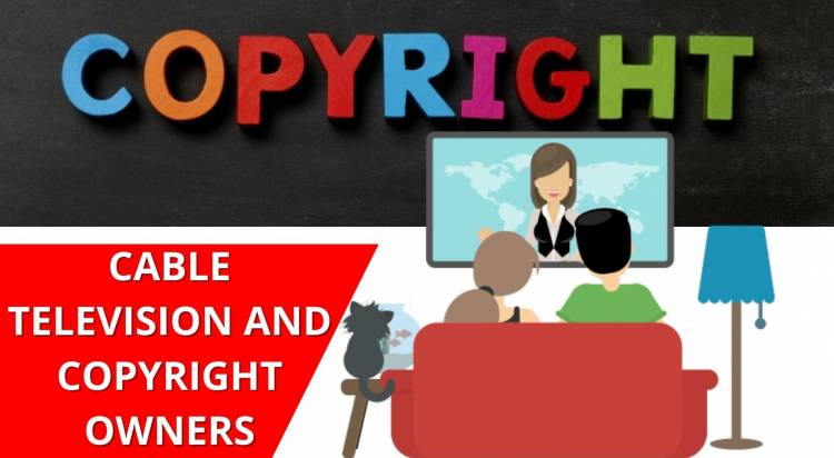 CABLE TELEVISION AND COPYRIGHT OWNERS