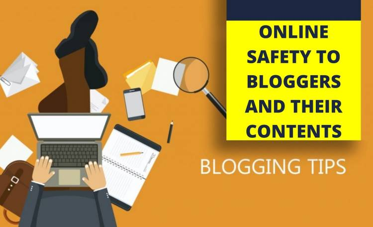 HOW BLOGGERS CAN KEEP THEMSELVES AND THEIR CONTENTS SAFE ONLINE