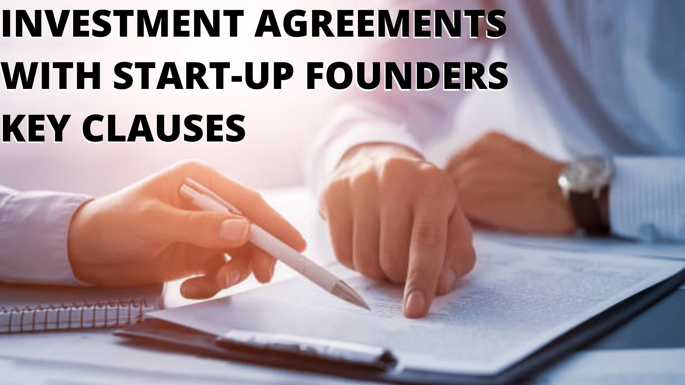 INVESTMENT AGREEMENTS WITH START-UP FOUNDERS KEY CLAUSES