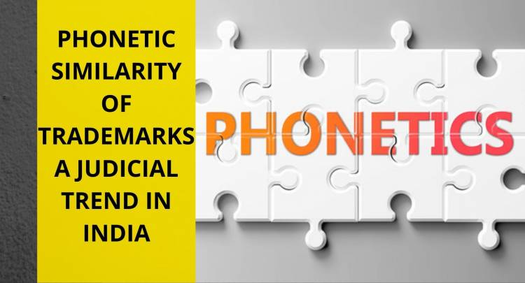 PHONETIC SIMILARITY OF TRADEMARKS- A JUDICIAL TREND IN INDIA
