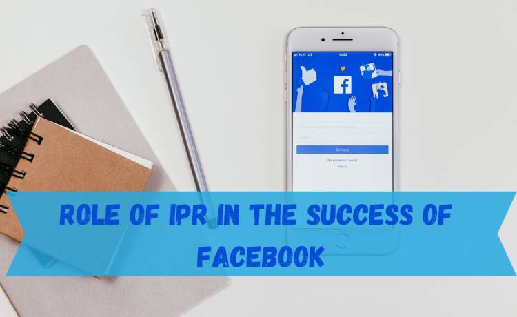 ROLE OF IPR IN THE SUCCESS OF FACEBOOK