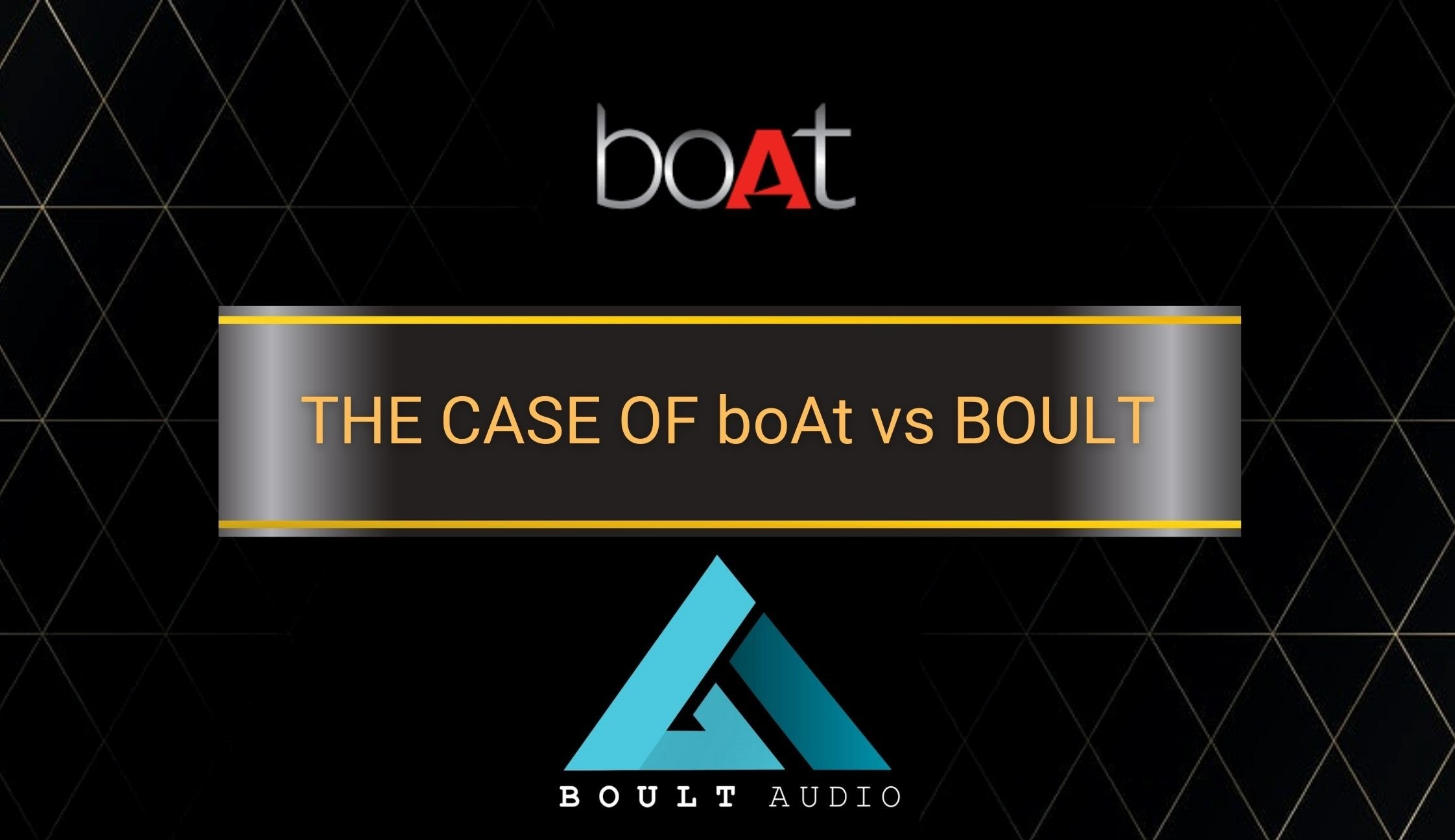 THE CASE OF boAt vs BOULT