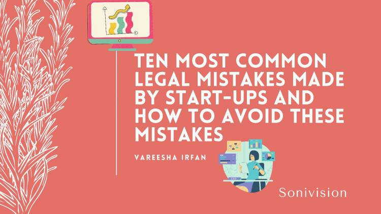 TEN MOST COMMON LEGAL MISTAKES MADE BY START-UPS AND HOW TO AVOID THESE MISTAKES
