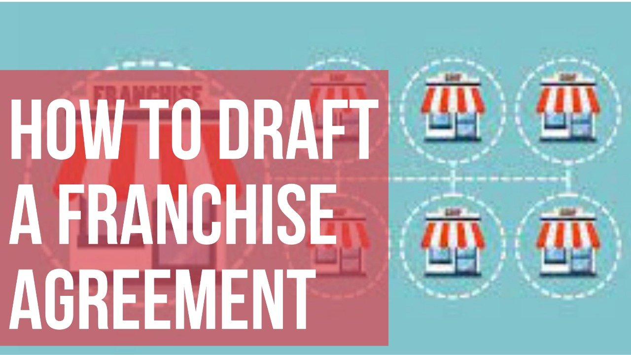HOW TO DRAFT A FRANCHISE AGREEMENT