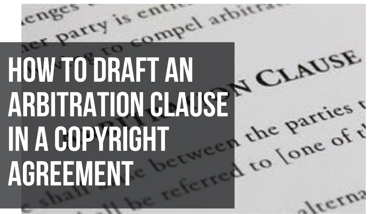 How to draft an arbitration clause in a copyright agreement?