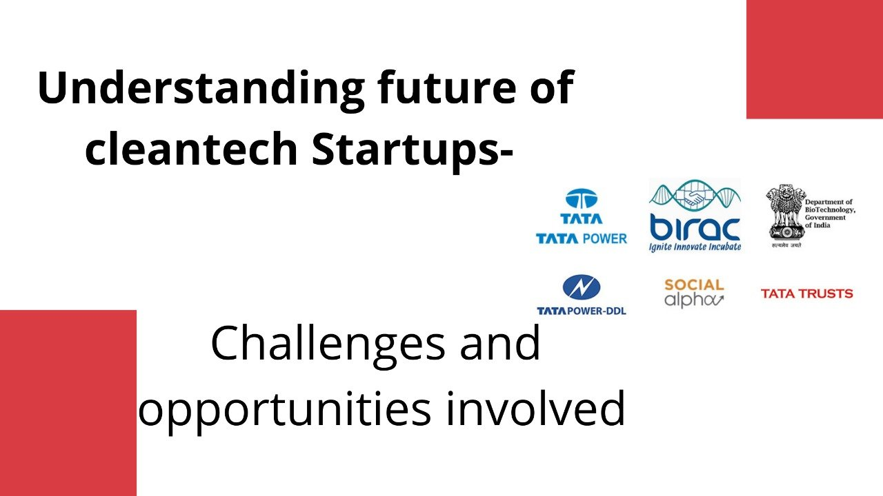 Understanding the future of Cleantech startups – challenges and opportunities involved