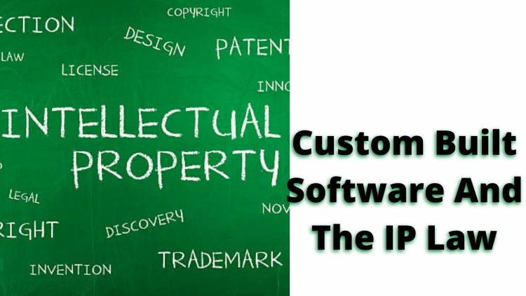 Custom Built Software And The IP Law – What You Need To Know